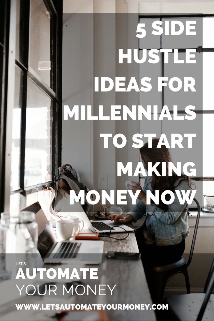 5 Side Hustle Ideas for Millennial's to Start Making Money Now