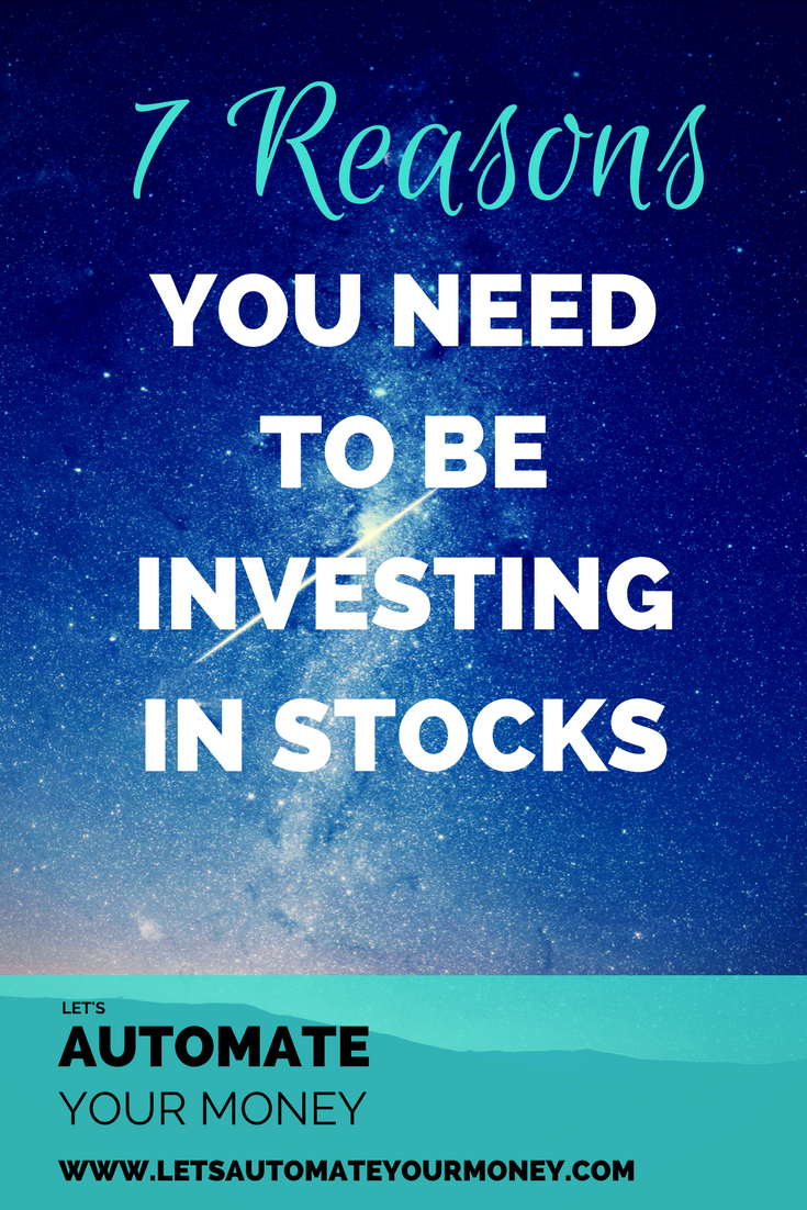 7 REASONS YOU NEED TO BE INVESTING IN STOCKS
