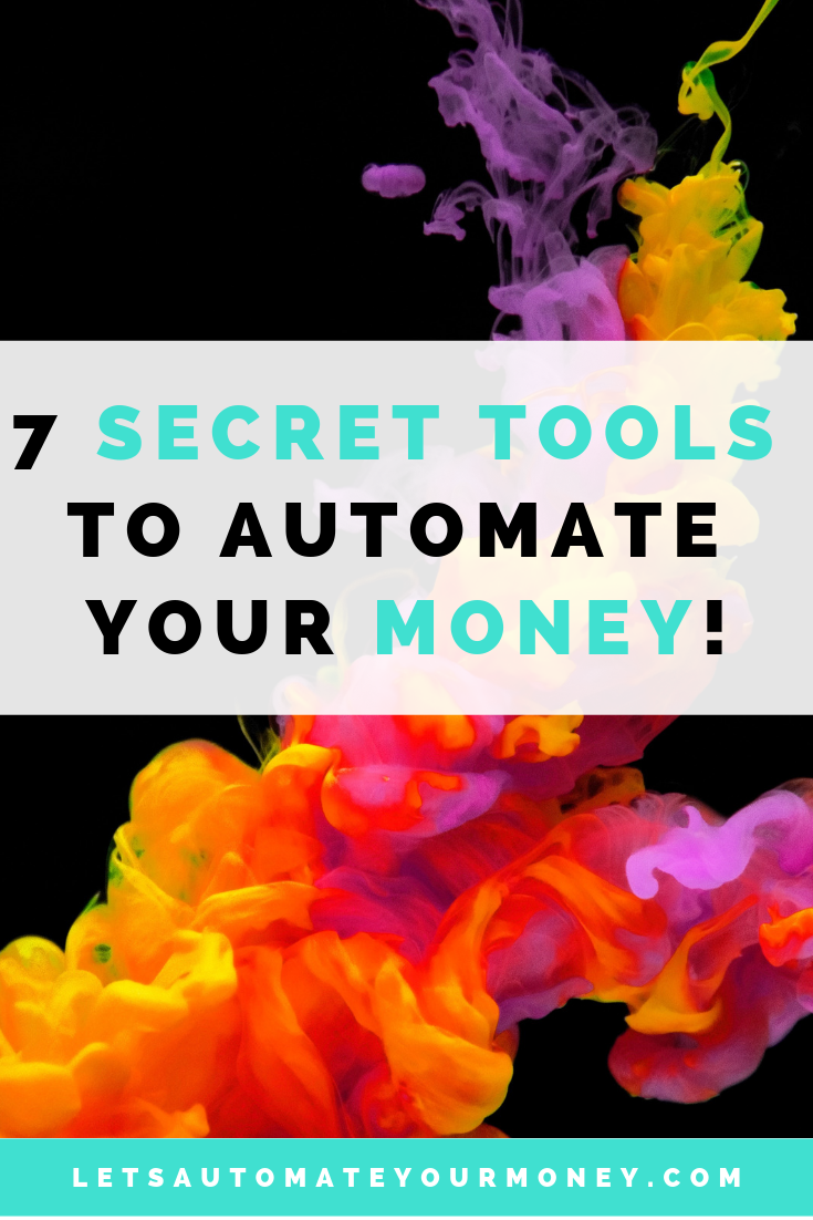 7 Secret Tools To Automate Your Money
