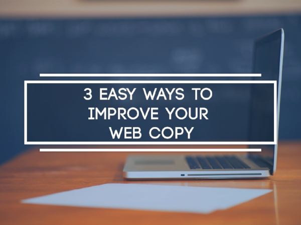 Web copy can be the difference in a conversion and a bounce. Here's 3 easy ways to improve your web copy.