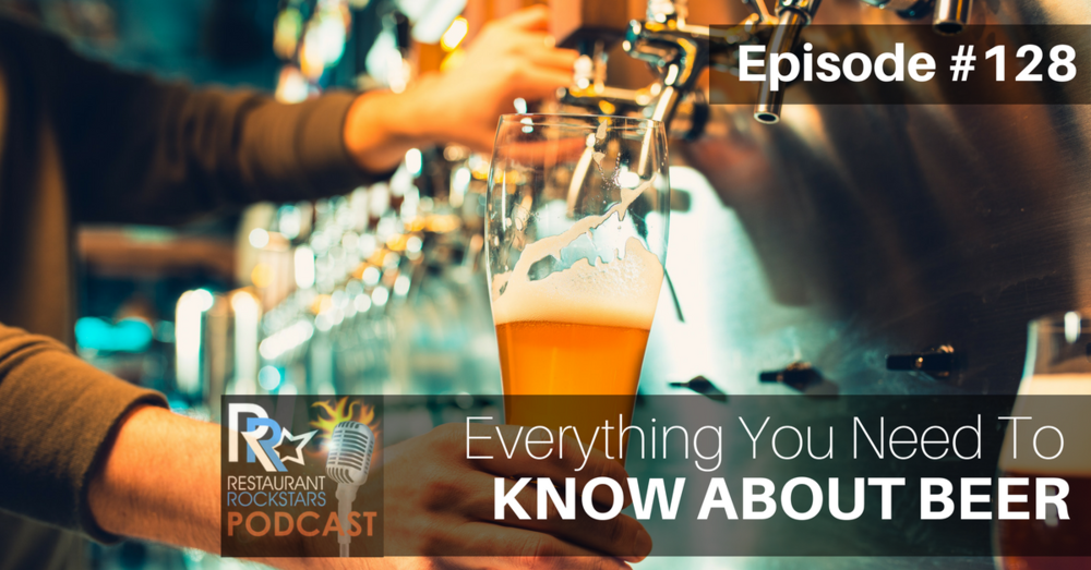 Restaurant Rockstars Podcast Episode #128 Everything You Need To Know About Beer