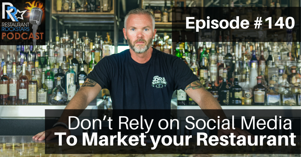 Restaurant Rockstars Podcast Episode #140  Don't Rely on Social Media to Market your Restaurant - Erik Shellenberger