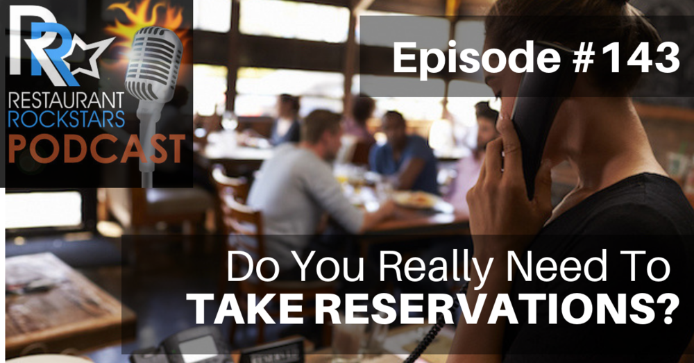 Restaurant Rockstars Podcast Episode #143 Do You Really Need To Take Reservations?  You May Be Surprised!