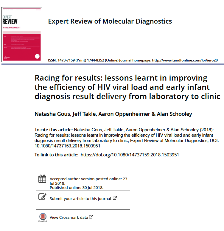 July 2018 | Expert Review of Molecular Diagnostics:   Racing for results: lessons learnt in improving the efficiency of HIV viral load and early infant diagnosis result delivery from laboratory to clinic.