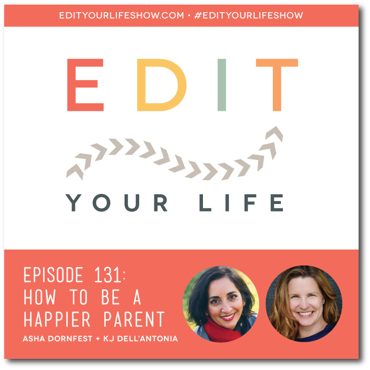 Edit Your Life podcast co-host Asha Dornfest interviews KJ Dell'Antonia about How To Be A Happier Parent.