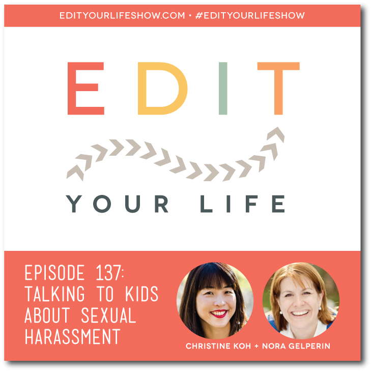 Edit Your Life podcast co-host Christine Koh interviews sex ed expert Nora Gelperin about how to talk to kids about sexual harassment