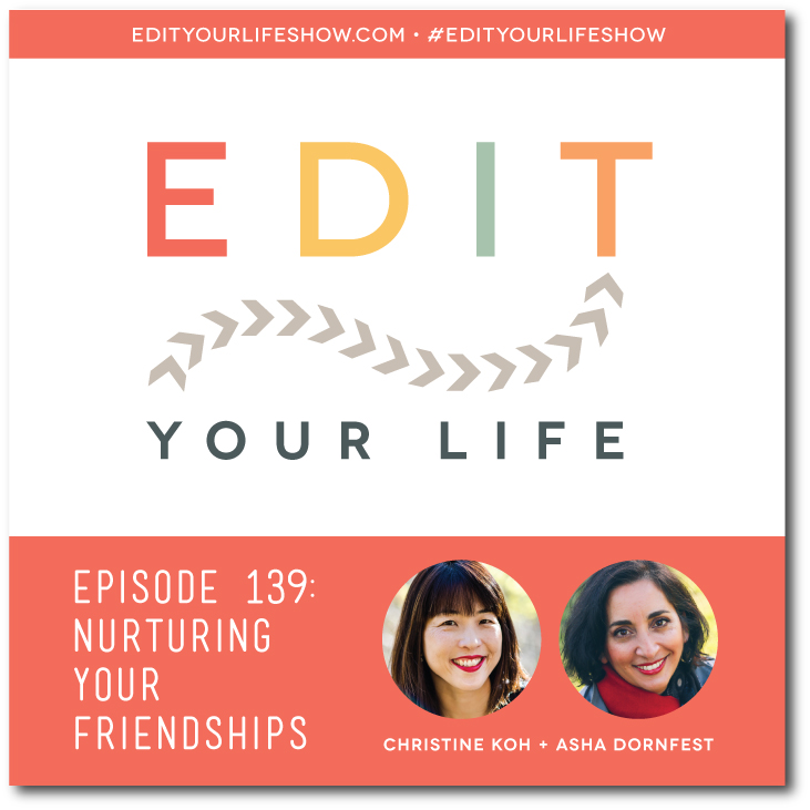 Edit Your Life podcast co-hosts Christine Koh and Asha Dornfest talk about how to maintain friendships