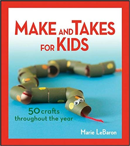 18 Awesome Craft + DIY Books: Make and Takes for Kids by Marie LeBaron