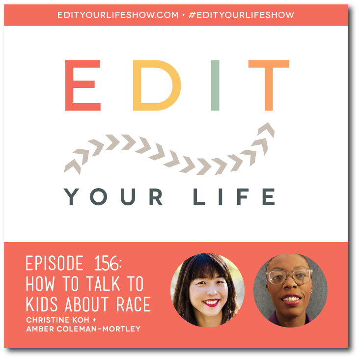 Edit Your Life podcast co-host Christine Koh interviews Amber Coleman-Mortley about how to talk to kids about race