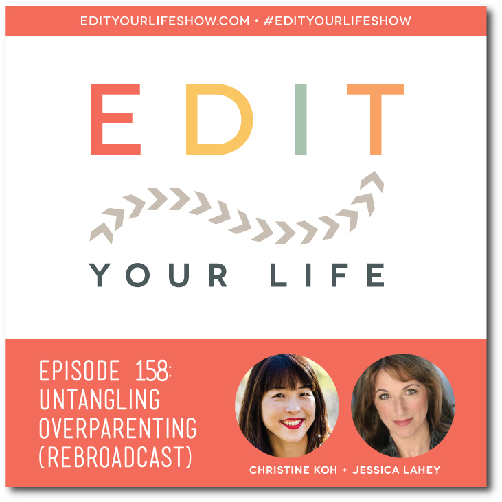 Edit Your Life podcast co-host Christine Koh interviews Jessica Lahey on untangling overparenting