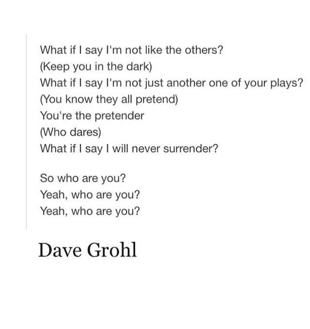 These lyrics speak volumes right now on SO MANY Levels!!! Thank you @foofighters and #davegrohl #nomorepretenders #beauthentic #bereal #truth #notliketheothers #neversurrender #imtiredofthischurch #whoareyou