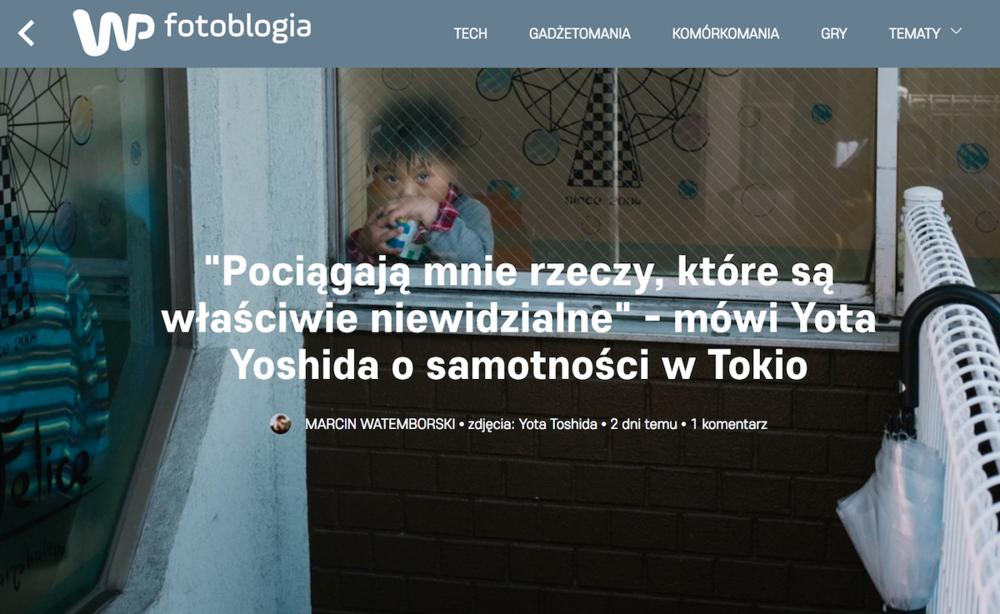 """2017 : Fotoblogia - """"""""Pociągają mnie rzeczy, które są właściwie niewidzialne"""" - mówi Yota Yoshida o samotności w Tokio"""""""