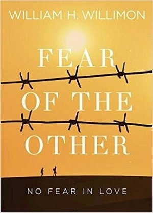 Fear of the Other: No Fear in Love by William H Willimon