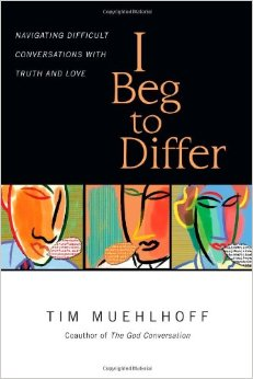 I Beg to Differ: Navigating Difficult Conversations With Truth and Love by Tim Muehlhoff