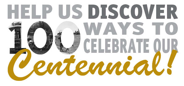Help us discover 100 ways to celebrate our centennial.