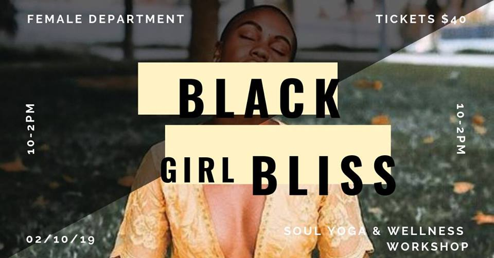 "Female Department presents Black Girl Bliss"" a Soul Yoga & Wellness workshop carefully curated to navigate the depths of our experience as women of colour.  More info ++   Program:  11:15-12:15: Soul Yoga Sesh led by @artofshu 12:15-12:45: Soulfood lunch 12:45-2:00: A conversation on Self-Care, Self-Love, & Sisterhood 2:00-3:00: Workshop (Details TBC)"