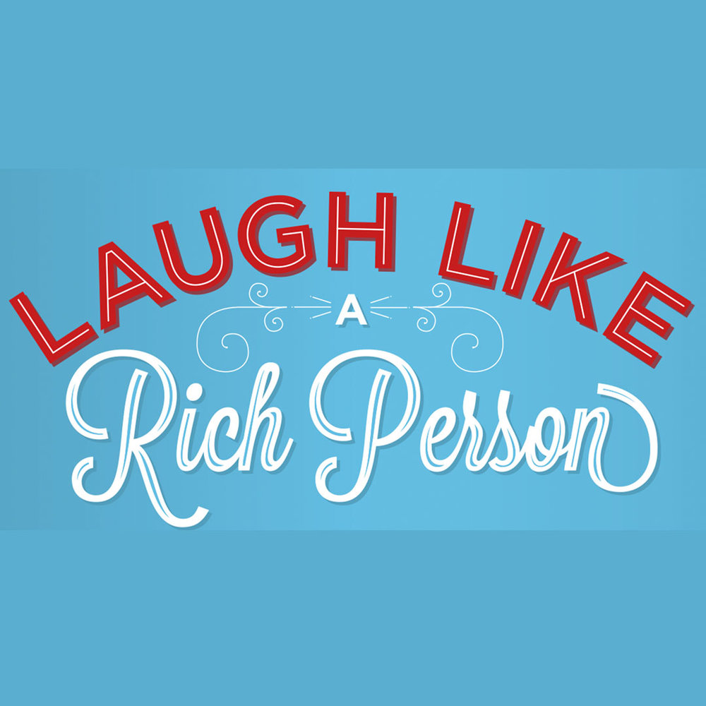 Laugh Like A Rich Person For when you're laughing all the way to the bank