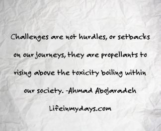 """Image Description: A wrinkled piece of paper with the words """"Challenges are not hurdles, or setbacks on our journey, they are propellants to rising above the toxicity boiling within our society. - Ahmad Abojaradeh Lifeinmydays.com"""