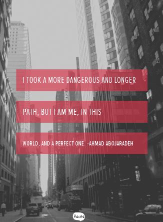 "Photo Description: The white words highlighted in red ""I took a more dangerous and longer path, but I am me, in this world, and a perfect one. - Ahmad Abojaradeh""  overlay a black and white photo of a busy city street with skyscrapers to the left and right."