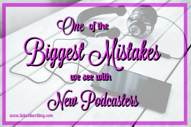 podcasters-biggest-mistake-lidwell-writing-services
