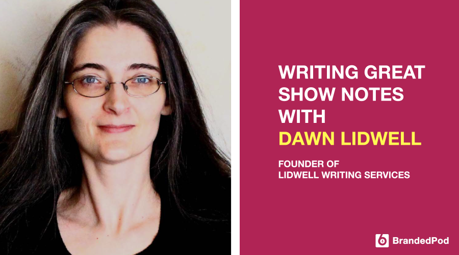 The Agency Lounge Podcast by BrandedPod - In this episode, Dawn Lidwell, Founder & CEO of Lidwell Writing Services, LLC shares her story, insight, and knowledge on why show notes are critical to a successful podcast, what she believes is the 'true' purpose of a show note, and the difference between short-form and long-form show notes.