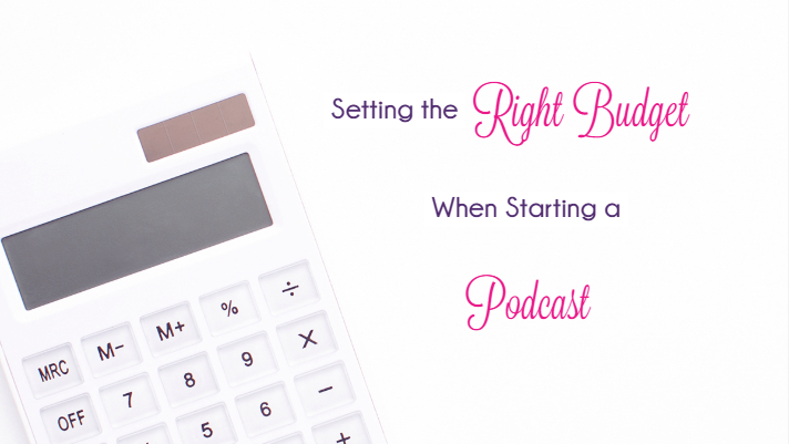 [Blog Post] Setting the Right Budget When Starting a Podcast.jpg