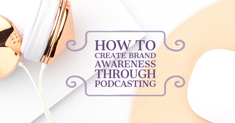 [BlogPost] HOW TO CREATE BRAND AWARENESS THROUGH PODCASTING.jpg
