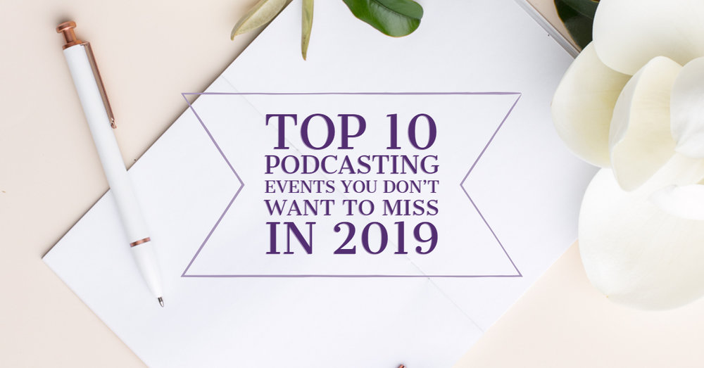 [BlogPost] Top 10 Podcasting Events You Don't Want to Miss in 2019.jpg