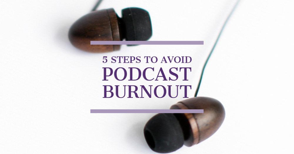 [Blog Post] 5 Steps to Avoid Podcast Burnout_FINAL.jpg