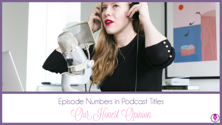 [BlogPost] Episode Numbers in Podcast Titles Our Honest Opinion.jpg