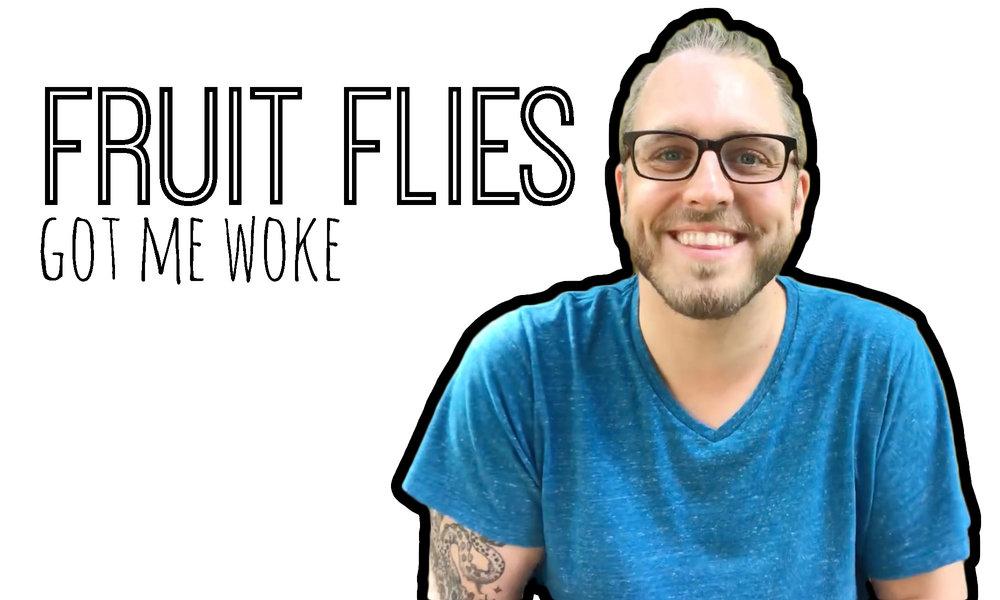 Ep. 1 - Fruit Flies Got Me Woke.jpg
