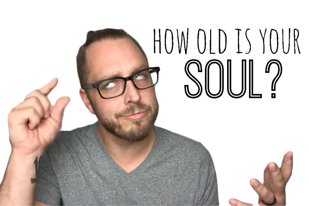 Ep. 20 - How Old is Your Soul - 1 of 3.jpg