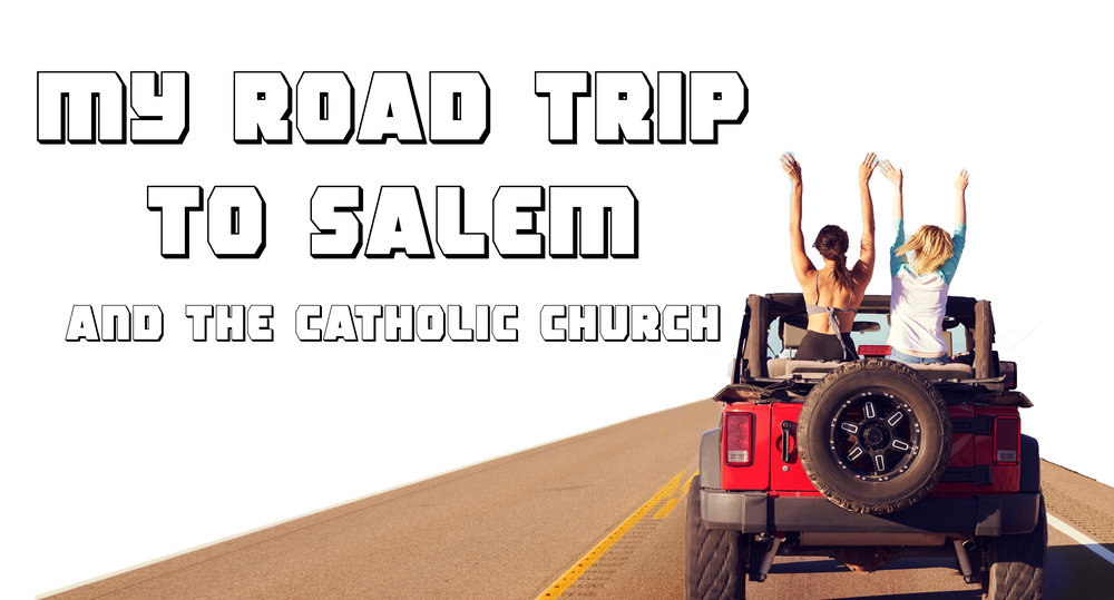 Ep. 45 - My Road Trip to Salem and the Catholic Church.jpg