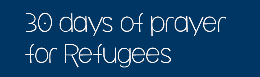 Prayer is powerful. For the next 30 days we will share a prayer for the refugees. Come along side us in interceding for the refugees we are called to care for! Follow along here