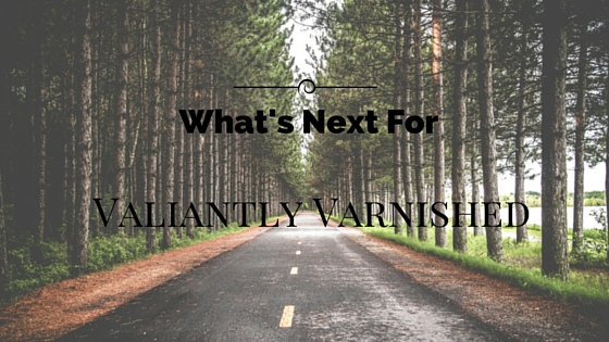 What's Next for Valiantly Varnished and a quick survey