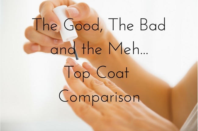 The Good,The Bad and The Meh: Top Coats Comparison