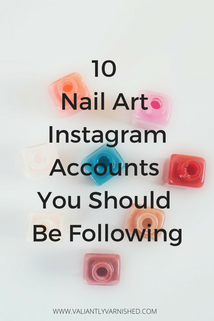 10 Nail Art Instagram Accounts You Should Be Following — Valiantly ...
