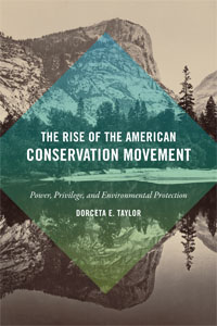 Dr. Taylor's latest book,  The Rise of the American Conservation Movement: Power, Privilege, and Enviornmental Protection