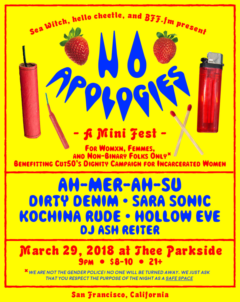 >>tickets -  Introducing No Apologies Fest: For Womxn, Femmes, and Non-Binary Folks Only***!Featuring: Ah-Mer-Ah-Su, Dirty Denim, Sara Sonic, Kochina Rude, Hollow Eve, DJ Ash Reiter and Special Guests TBAMarch 29, 2018 at Thee Parkside$8-10 / 21+ / RSVP HERE