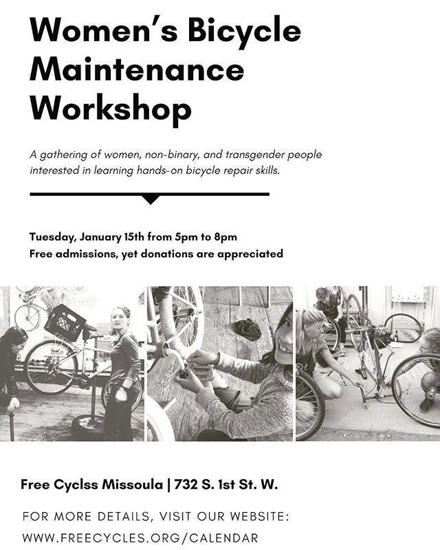 Free Cycles leads a monthly workshop to help women become more confident when working on their bicycle. Bring your bike, your questions, food and/or drink to share and enjoy the camaraderie of other women interested in being more independent with their bikes. Please feel free to stop by anytime on Tuesday January 15th between 5pm-8pm, if you can't make it at 5 it's no problem!  Free admissions, yet donations are appreciated. All women, girls, and non-binary people are welcome! (Free Cycles can provide bicycles for people to work on if needed.) This is a great hands-on introductory workshop to learn and practice repair skills on your bicycle.  Hope to see new and returning faces! Please feel free to come learn, help out, or hang out. #womensworkshop #womensbicyclemaintenanceworkshop #missoula #montana #community #nonprofitorganization #ladiesnight #safespaces #freecycles