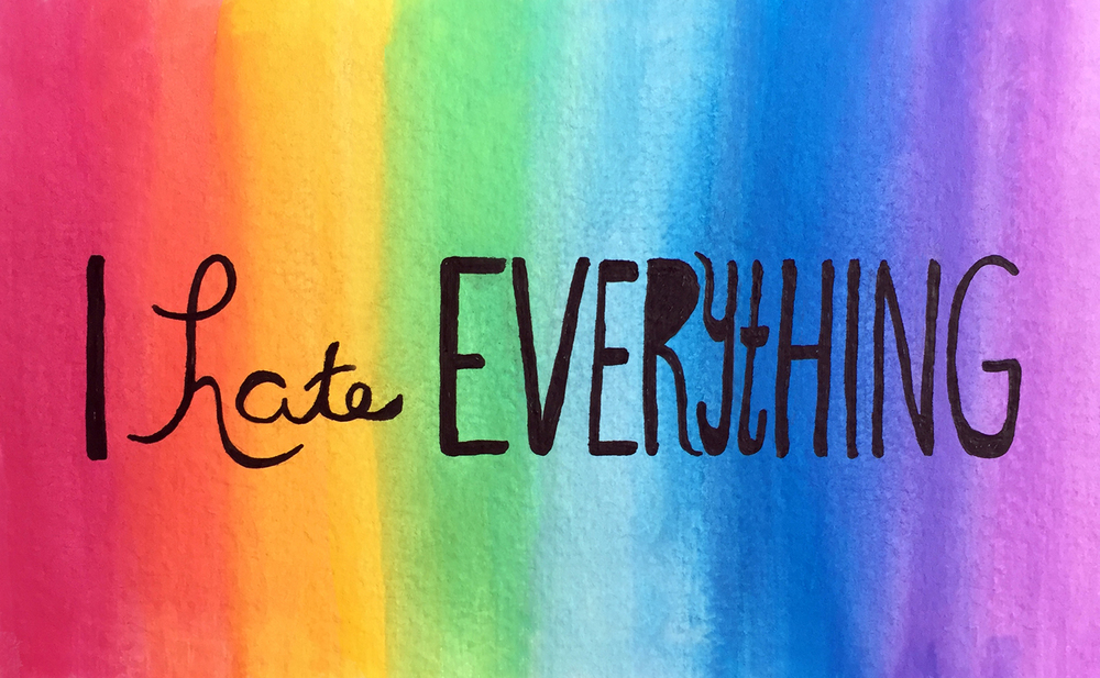 I Hate Everything / hand lettering / pen and watercolor / The Artist By Night