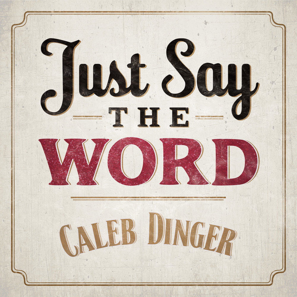 Single Cover - Just Say the Word by Caleb Dinger, with Texture.jpg