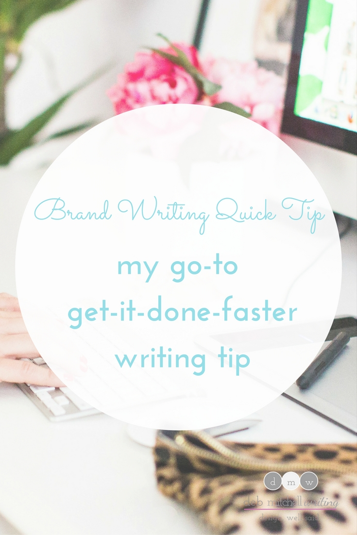 www.debmitchellwriting.com Brand Writing Quick Tip: My go-to get-it-done-faster writing tip