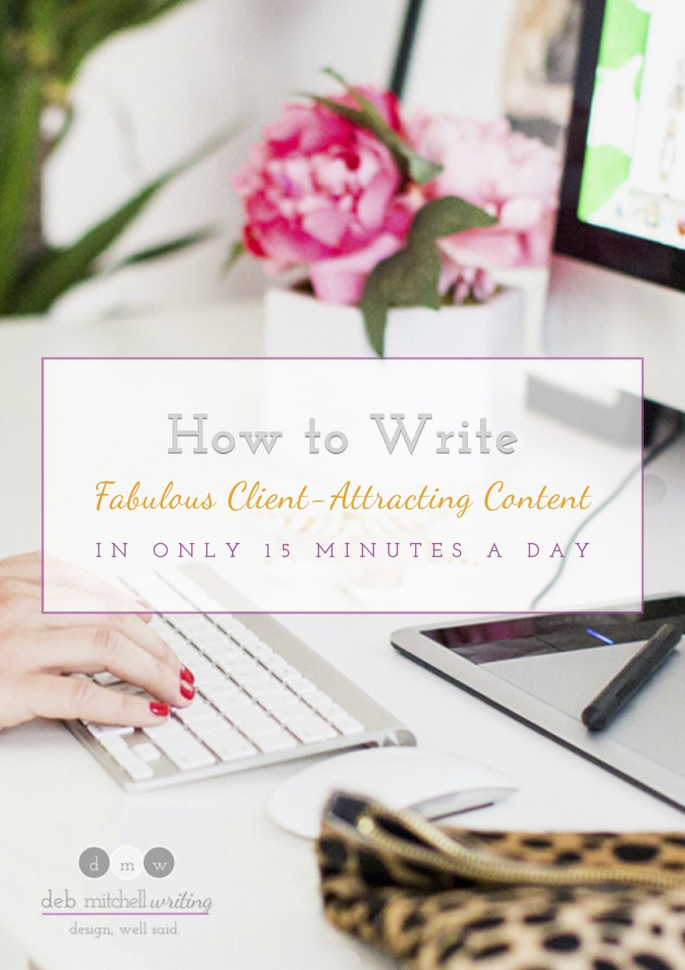 Deb Mitchell Writing - Marketing Writing for Interior Designers - How to Write Fabulous, Client-Attracting Content in 15 Minutes a Day