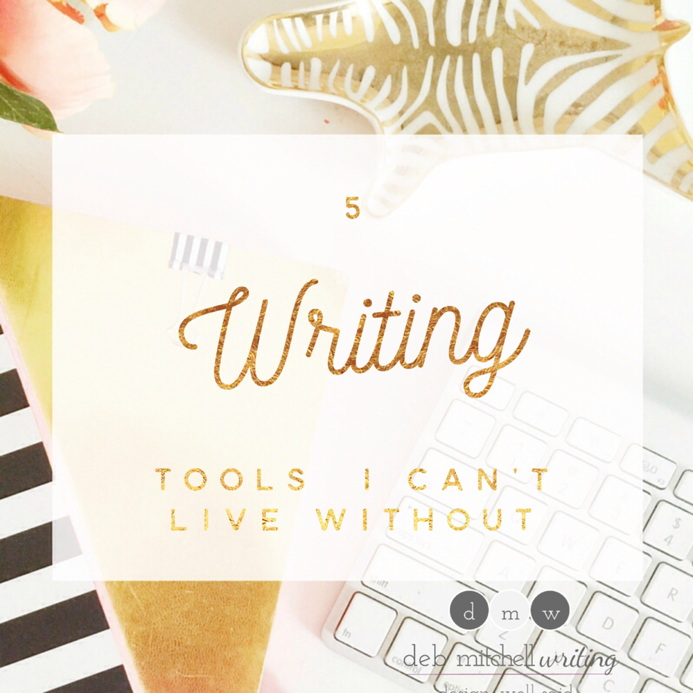 Deb Mitchell Writing - 5 Writing Tools I Can't Live Without