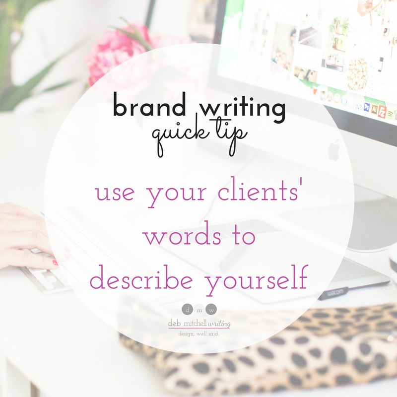 Deb Mitchell Writing - Brand Writing Quick Tip: Use Your Clients' Words to Describe Yourself