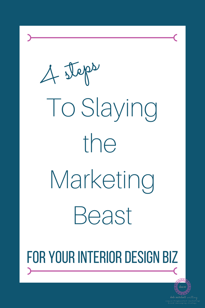 Deb Mitchell Writing 4 steps to slaying the marketing beast for your interior design biz-2.png