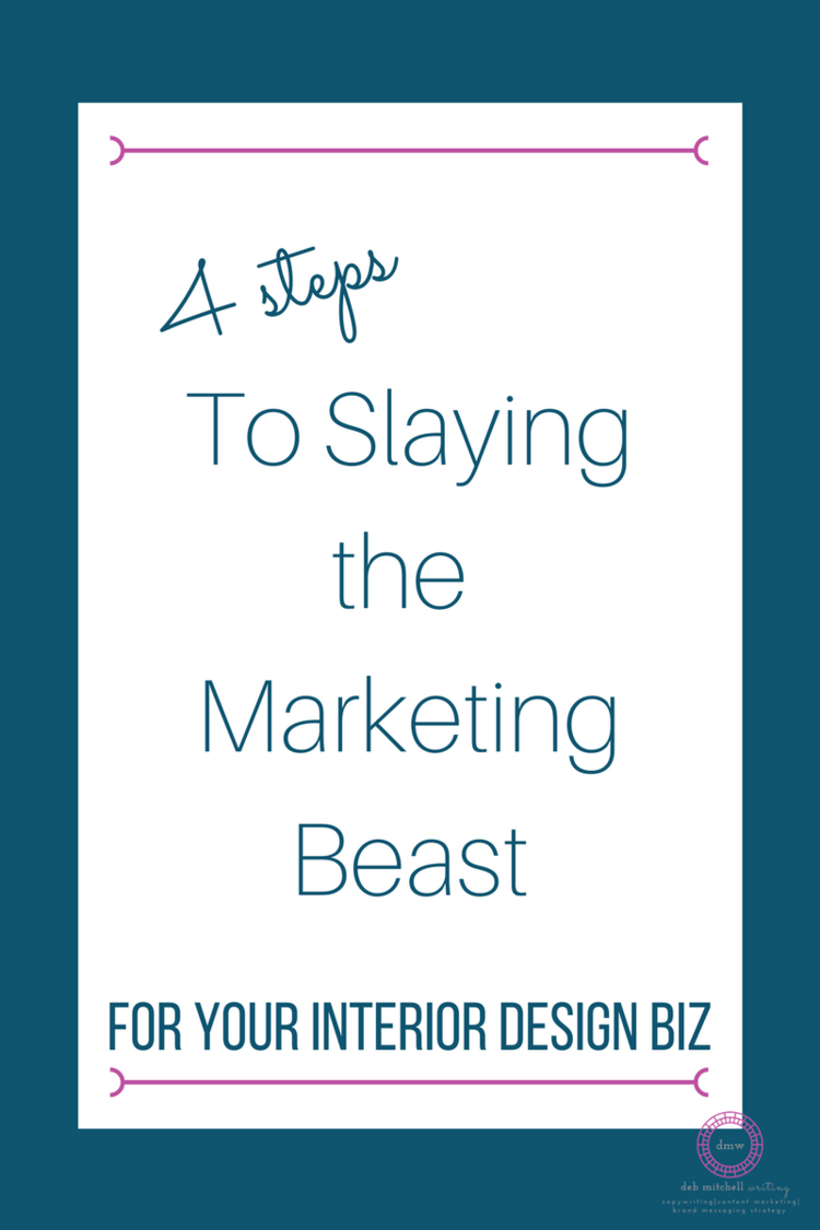 Deb Mitchell Writing 4 Steps To Slaying The Marketing Beast For Your Interior Design Biz