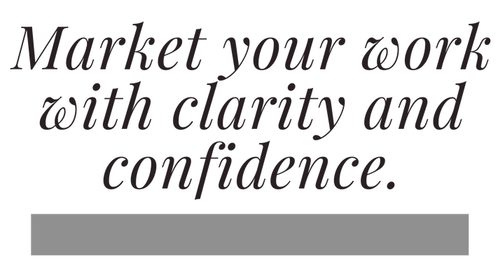 Market your work with clarity and confidence..png