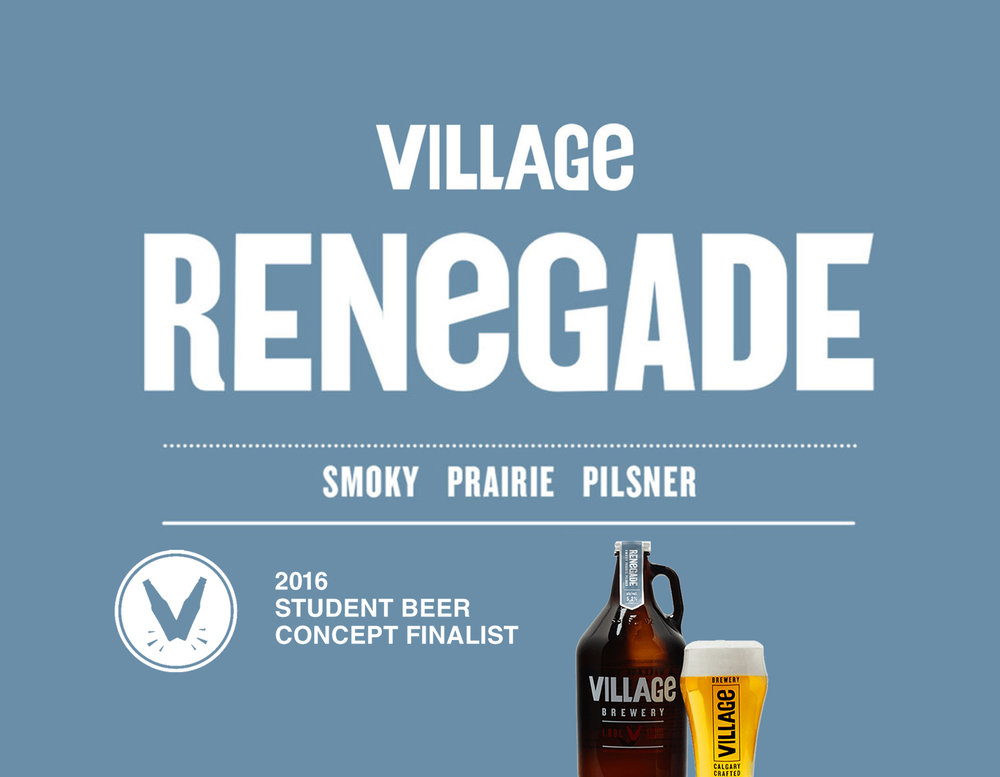Village Renegade The objective for this project was to create a new beer that would work well within Village Brewery's brand and follow their brand guidelines. Of the 30 beer concepts that started out, mine made the top four and was selected to be produced for a promotional event hosted by Village Brewery.